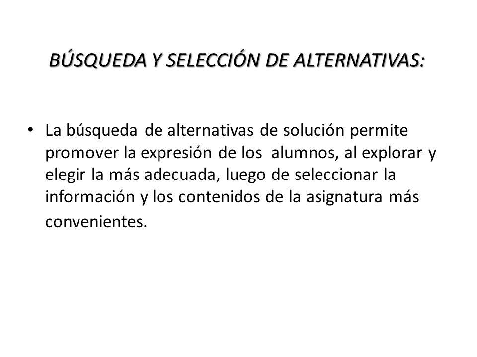 BÚSQUEDA Y SELECCIÓN DE ALTERNATIVAS: