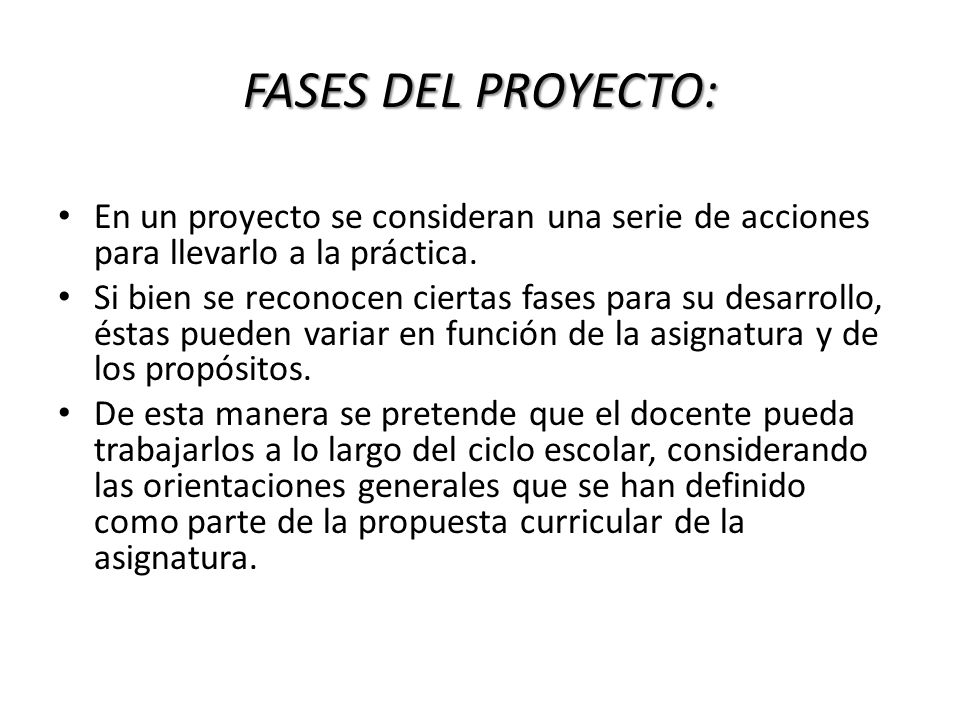 FASES DEL PROYECTO: En un proyecto se consideran una serie de acciones para llevarlo a la práctica.