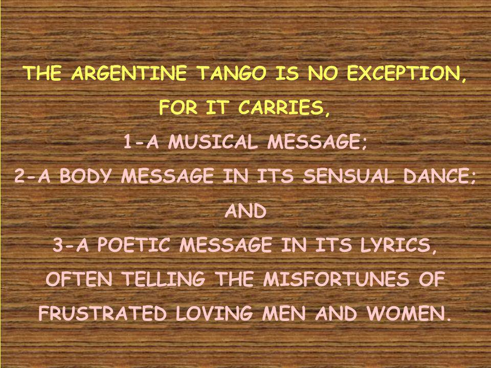 THE ARGENTINE TANGO IS NO EXCEPTION, FOR IT CARRIES,