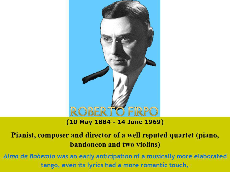 (10 May 1884 - 14 June 1969) Pianist, composer and director of a well reputed quartet (piano, bandoneon and two violins)
