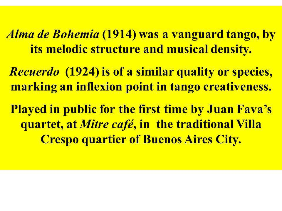 Alma de Bohemia (1914) was a vanguard tango, by its melodic structure and musical density.