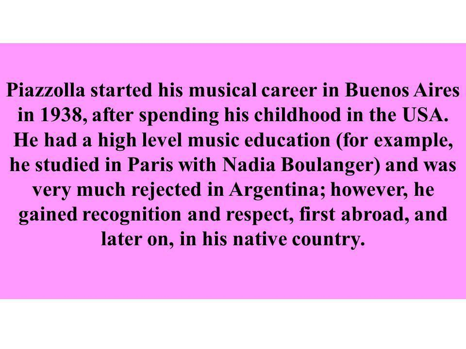 Piazzolla started his musical career in Buenos Aires in 1938, after spending his childhood in the USA.