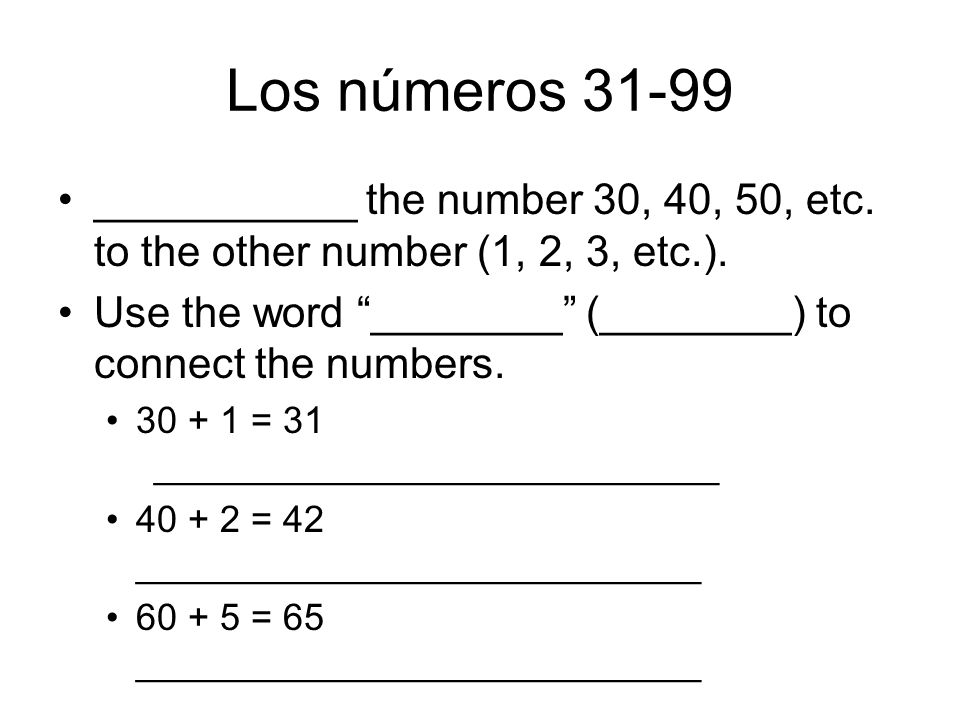 Los números 31-99 ___________ the number 30, 40, 50, etc. to the other number (1, 2, 3, etc.).
