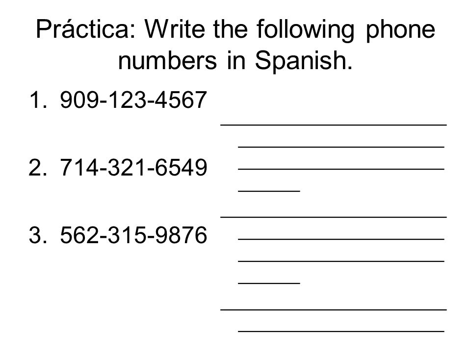 Práctica: Write the following phone numbers in Spanish.
