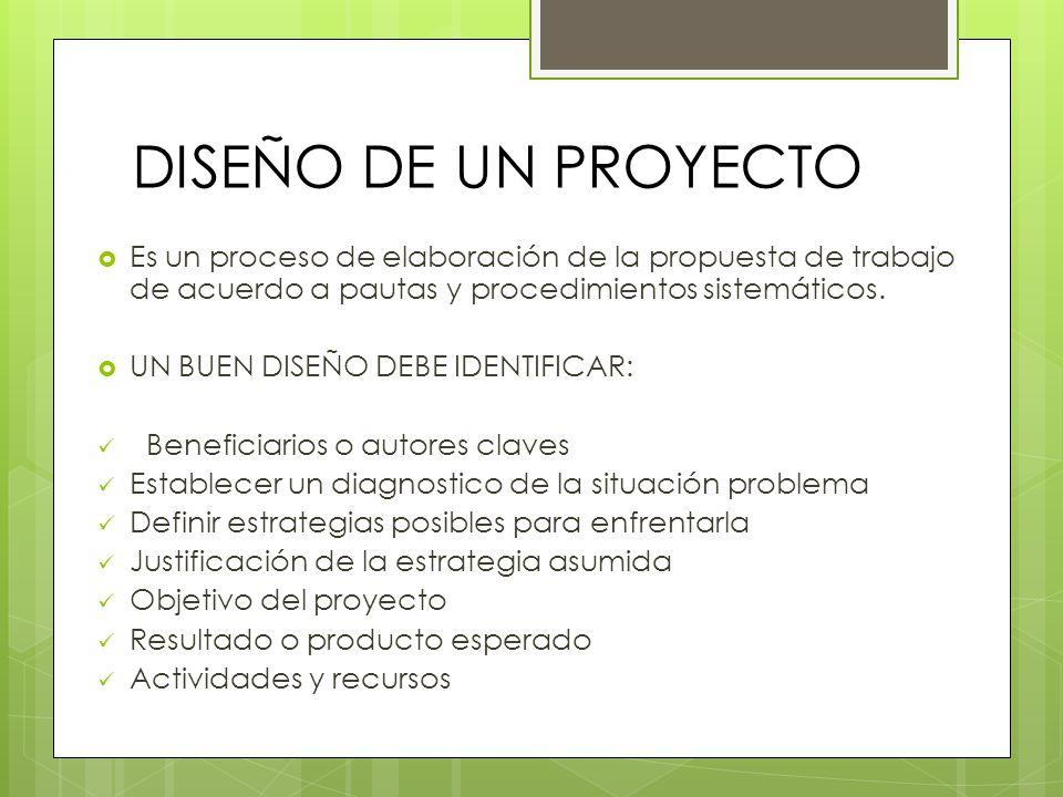 DISEÑO DE UN PROYECTO Es un proceso de elaboración de la propuesta de trabajo de acuerdo a pautas y procedimientos sistemáticos.