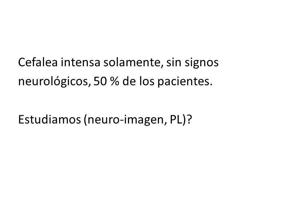 Cefalea intensa solamente, sin signos neurológicos, 50 % de los pacientes.