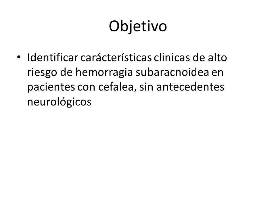 Objetivo Identificar carácterísticas clinicas de alto riesgo de hemorragia subaracnoidea en pacientes con cefalea, sin antecedentes neurológicos.