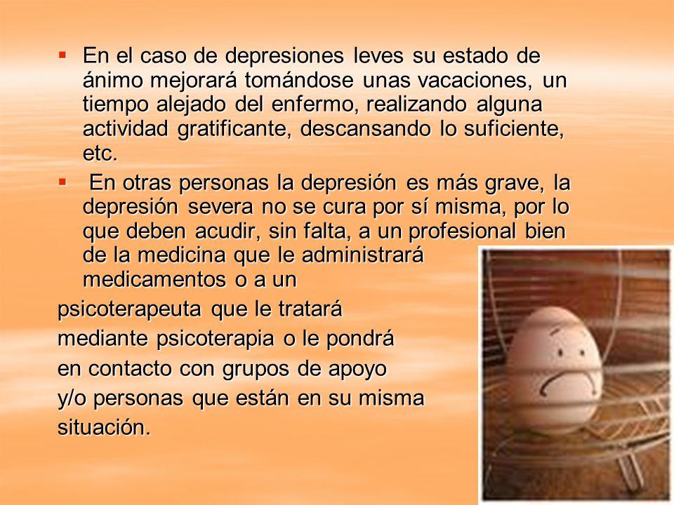 En el caso de depresiones leves su estado de ánimo mejorará tomándose unas vacaciones, un tiempo alejado del enfermo, realizando alguna actividad gratificante, descansando lo suficiente, etc.