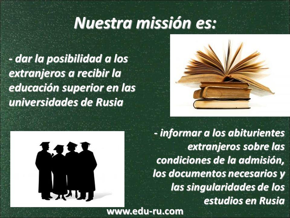 Nuestra missión es:- dar la posibilidad a los extranjeros a recibir la educación superior en las universidades de Rusia.