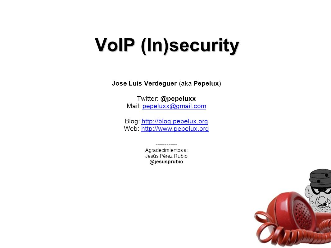 VoIP (In)security Jose Luis Verdeguer (aka Pepelux)