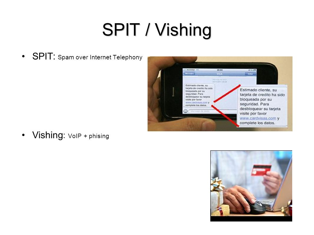 SPIT: Spam over Internet Telephony Vishing: VoIP + phising