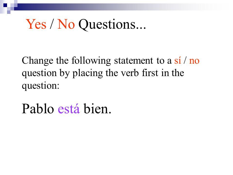 Yes / No Questions... Pablo está bien.