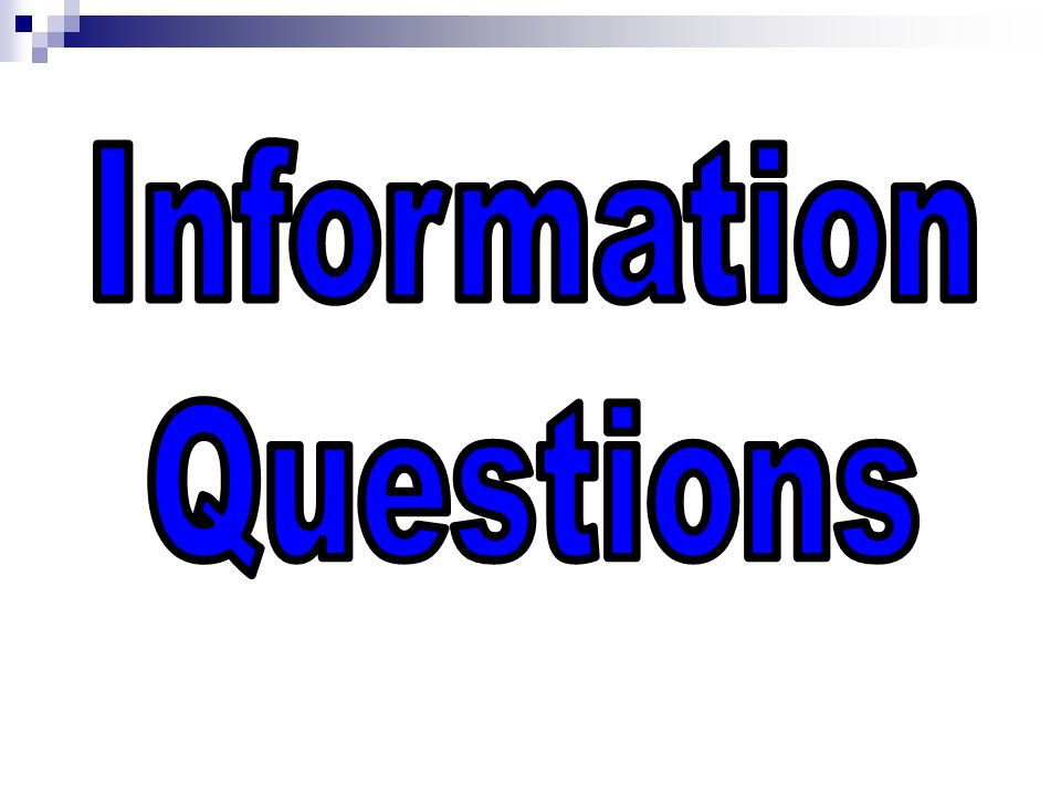 Information Questions