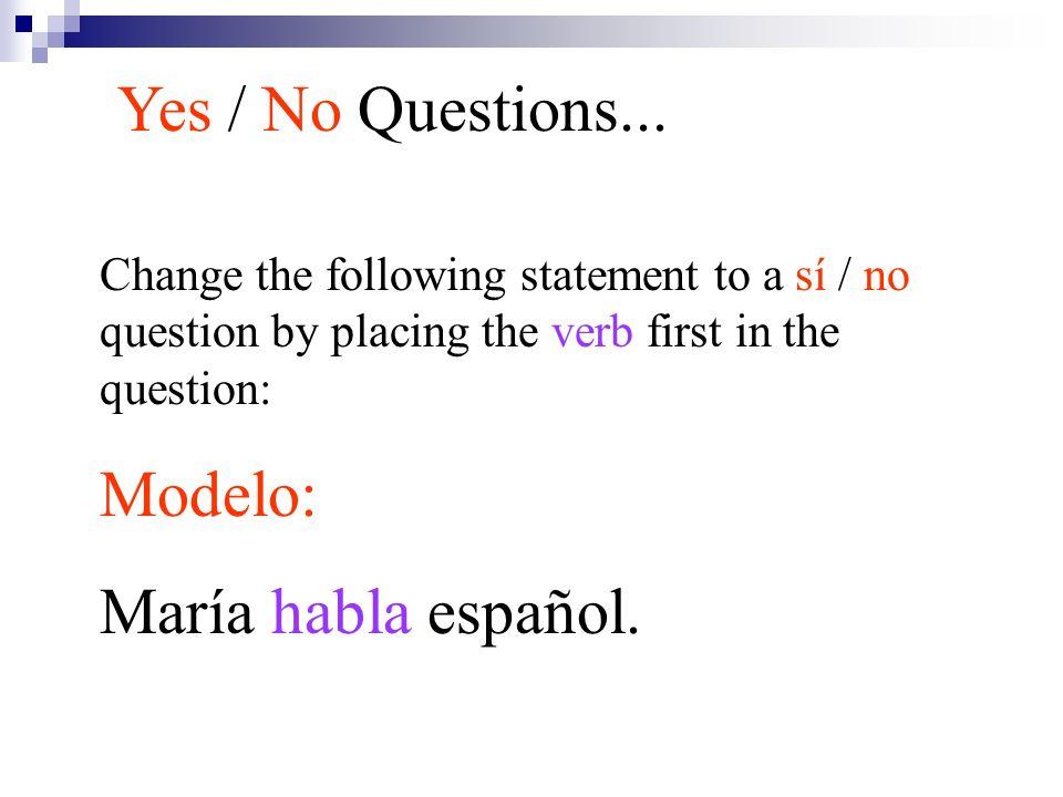 Yes / No Questions... Modelo: María habla español.