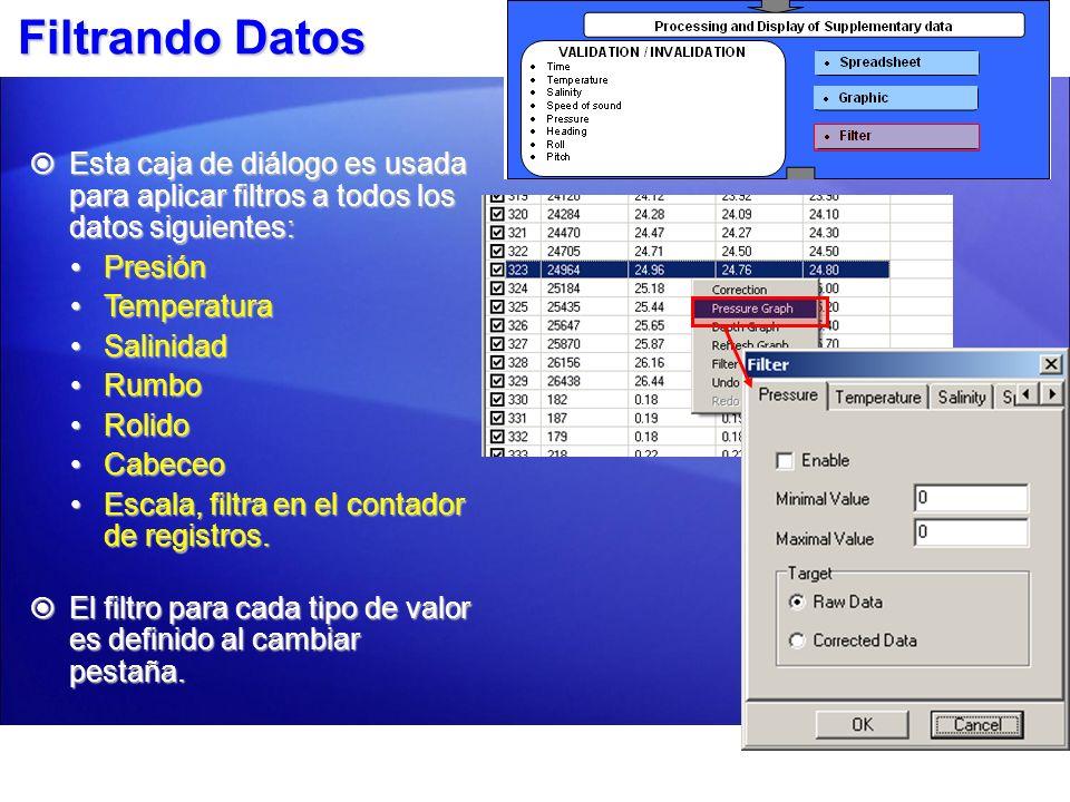 Filtrando Datos Esta caja de diálogo es usada para aplicar filtros a todos los datos siguientes: Presión.