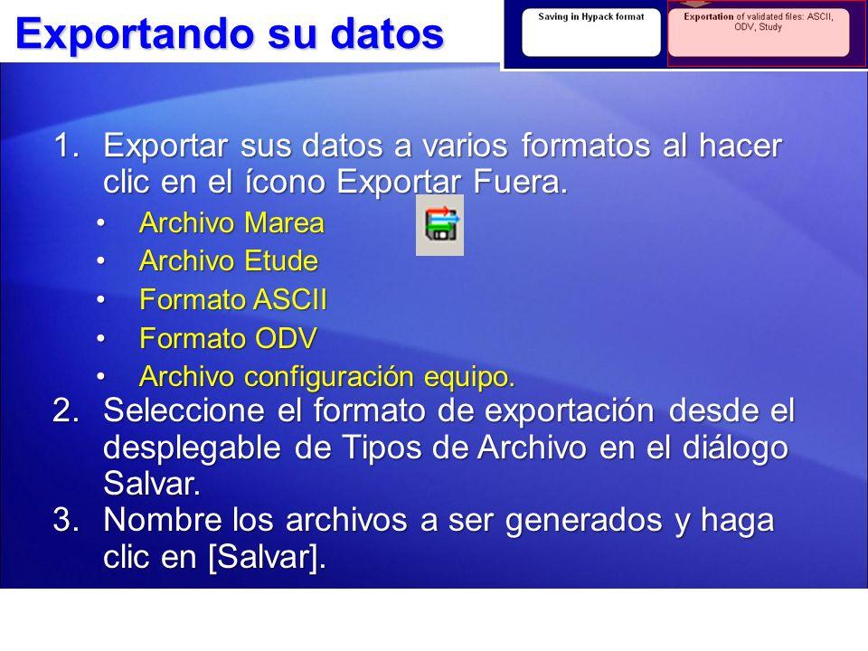 Exportando su datos Exportar sus datos a varios formatos al hacer clic en el ícono Exportar Fuera. Archivo Marea.