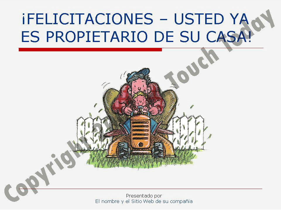 ¡FELICITACIONES – USTED YA ES PROPIETARIO DE SU CASA!