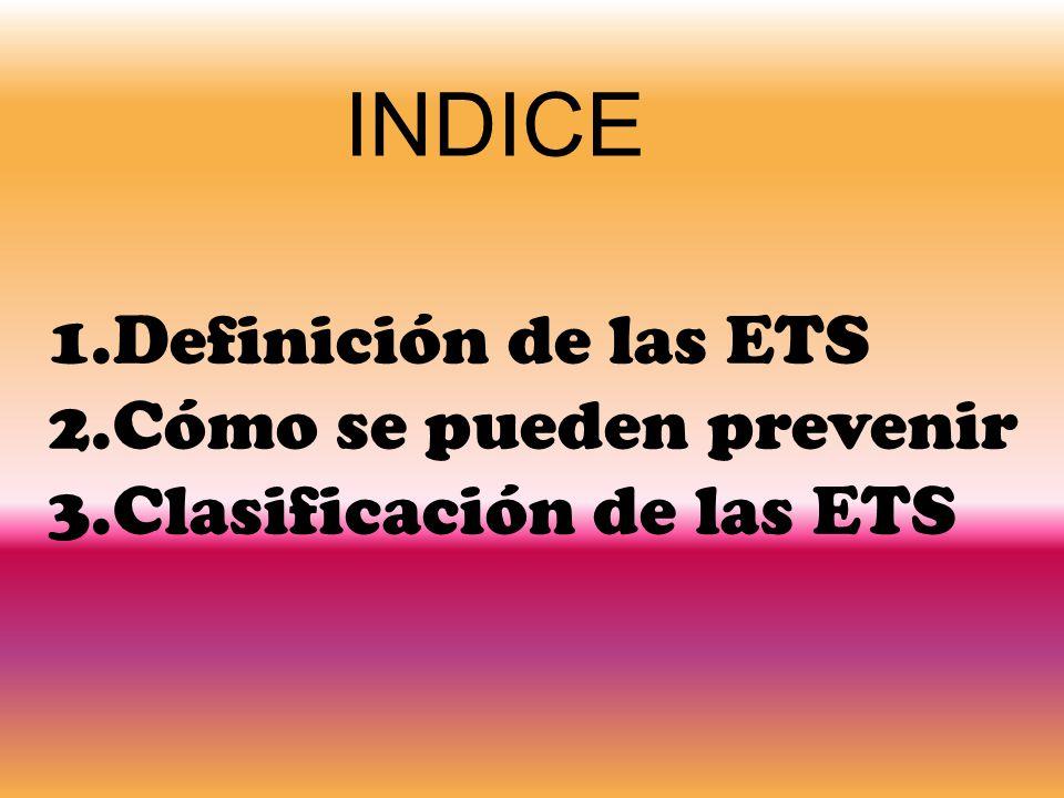 INDICE Definición de las ETS Cómo se pueden prevenir
