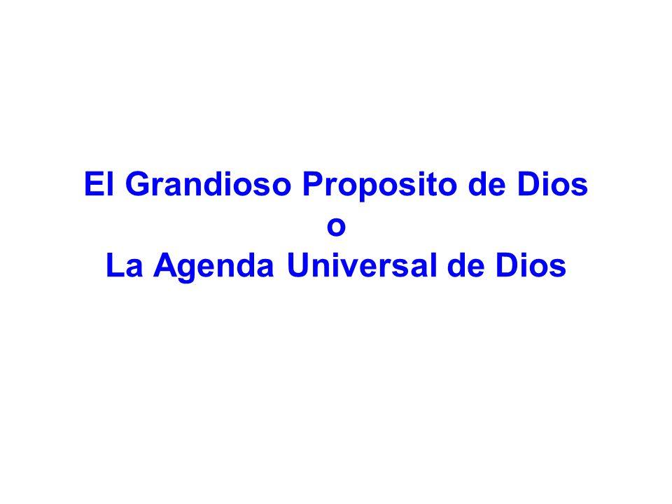 El Grandioso Proposito de Dios o La Agenda Universal de Dios