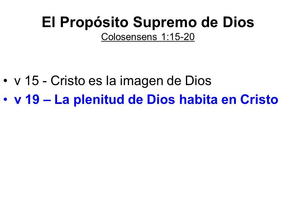 El Propósito Supremo de Dios Colosensens 1:15-20