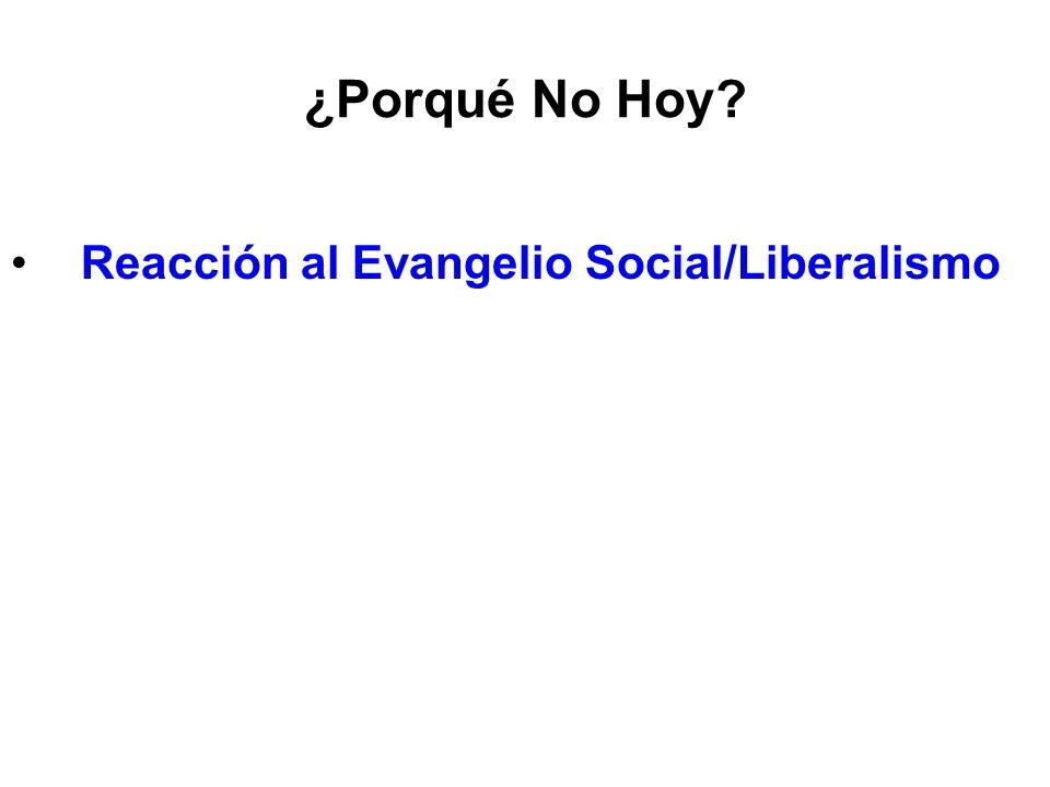 ¿Porqué No Hoy Reacción al Evangelio Social/Liberalismo