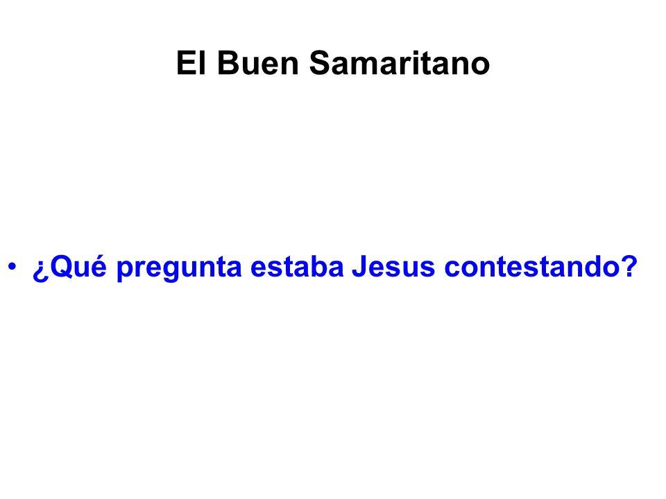 El Buen Samaritano ¿Qué pregunta estaba Jesus contestando