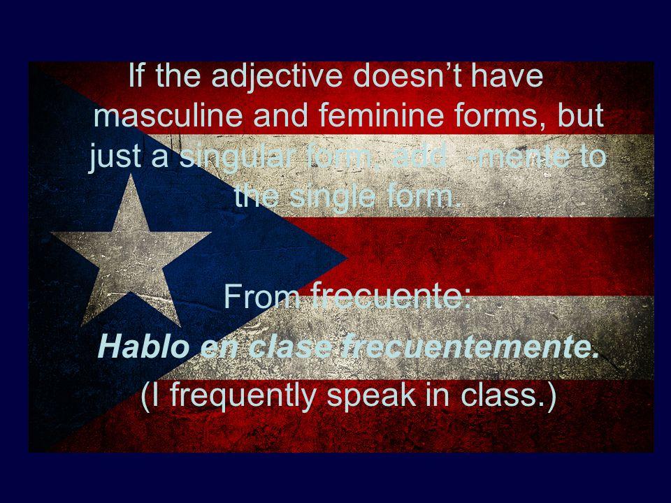 Hablo en clase frecuentemente. (I frequently speak in class.)
