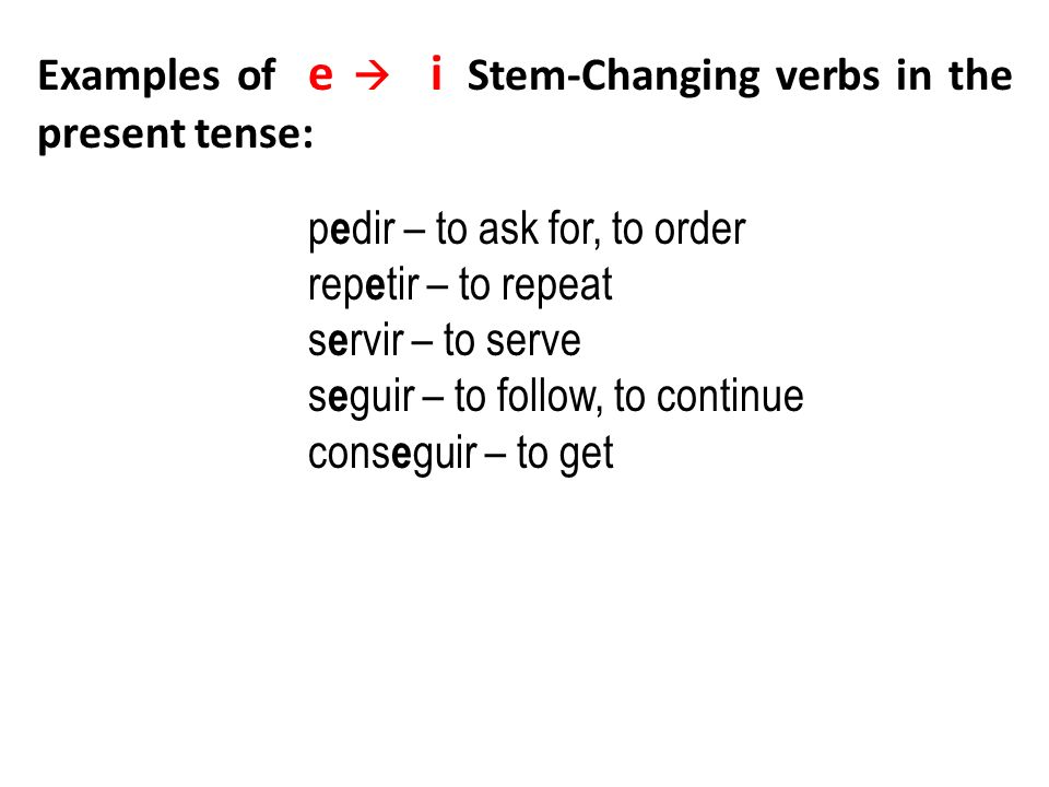 Examples of e  i Stem-Changing verbs in the present tense: