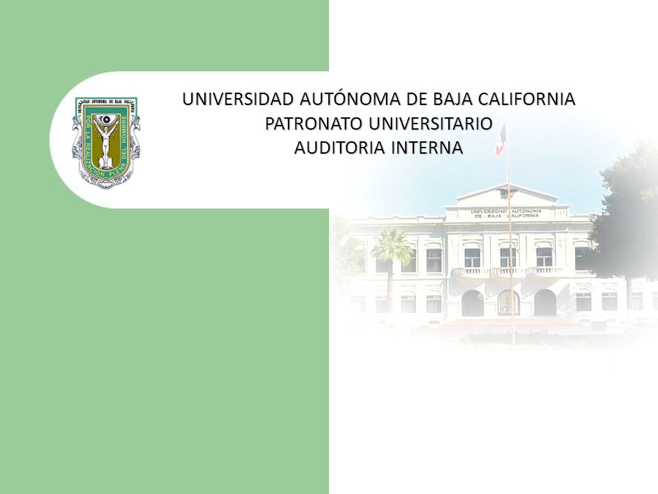 UNIVERSIDAD AUTÓNOMA DE BAJA CALIFORNIA PATRONATO UNIVERSITARIO AUDITORIA INTERNA