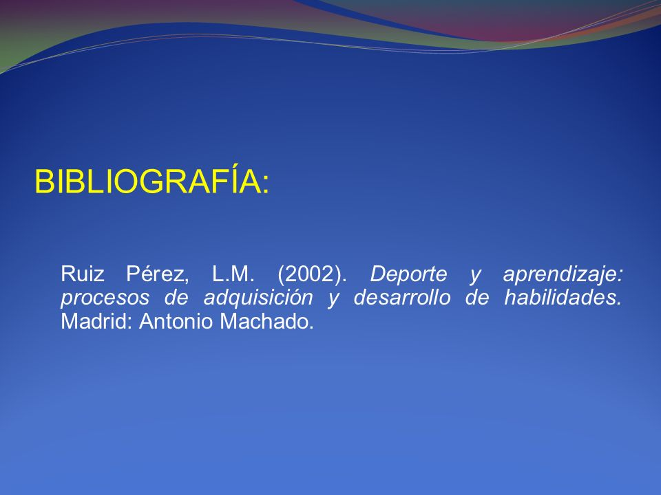 BIBLIOGRAFÍA: Ruiz Pérez, L.M. (2002).