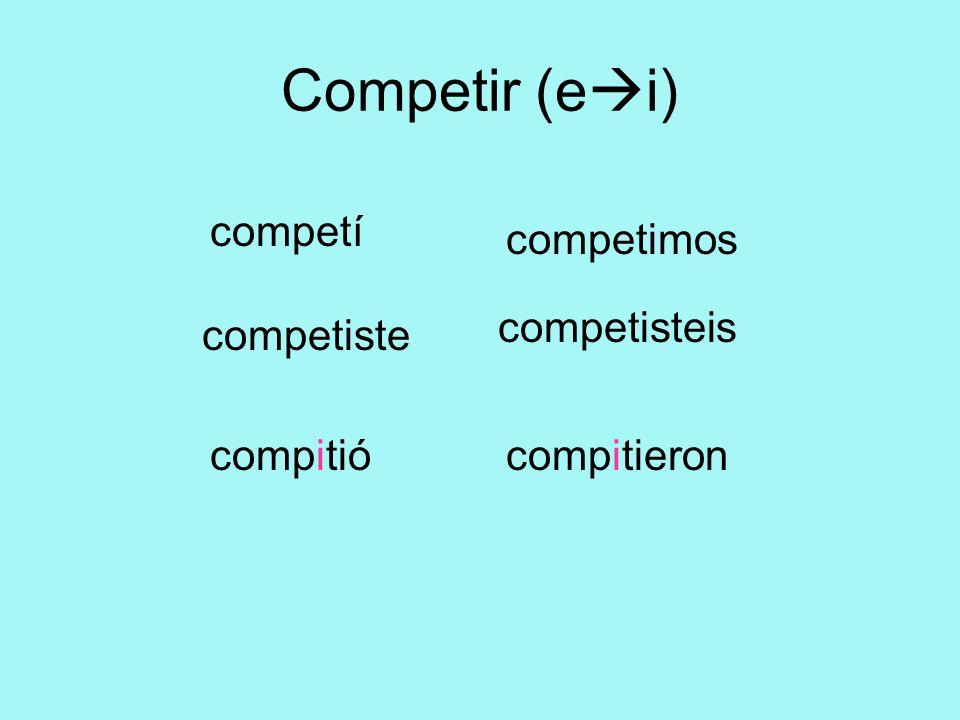 Competir (ei) competí competimos competisteis competiste compitió