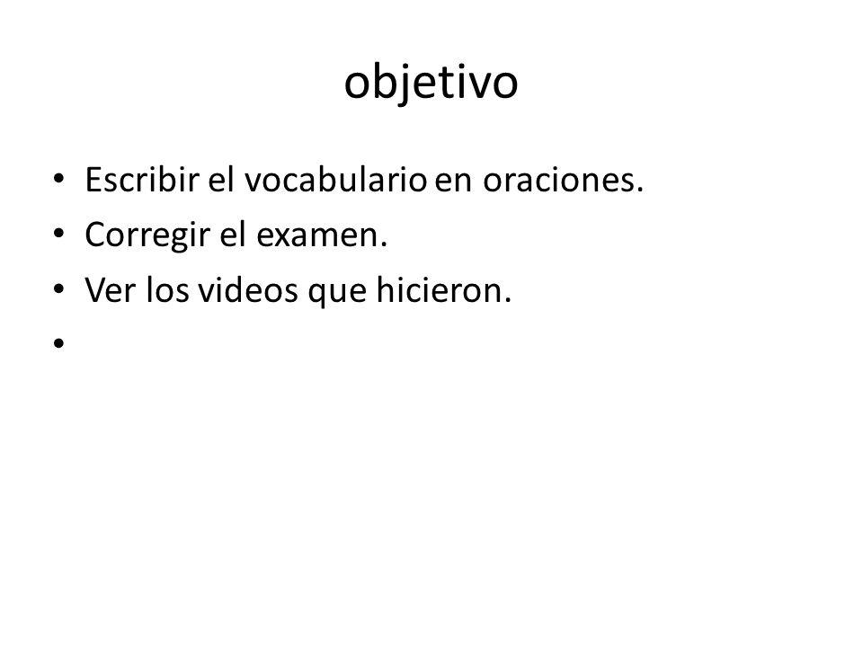 objetivo Escribir el vocabulario en oraciones. Corregir el examen.