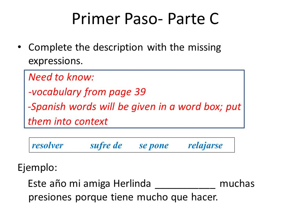 Primer Paso- Parte CComplete the description with the missing expressions. Need to know: -vocabulary from page 39.