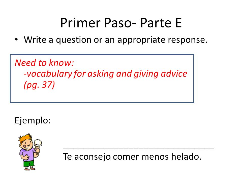 Primer Paso- Parte E Write a question or an appropriate response.