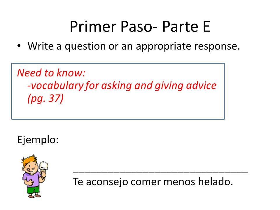 Primer Paso- Parte E Write a question or an appropriate response.
