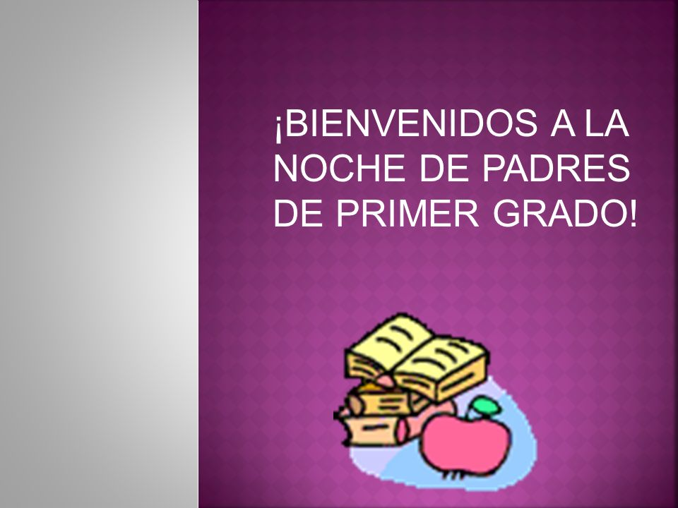 ¡BIENVENIDOS A LA NOCHE DE PADRES DE PRIMER GRADO!