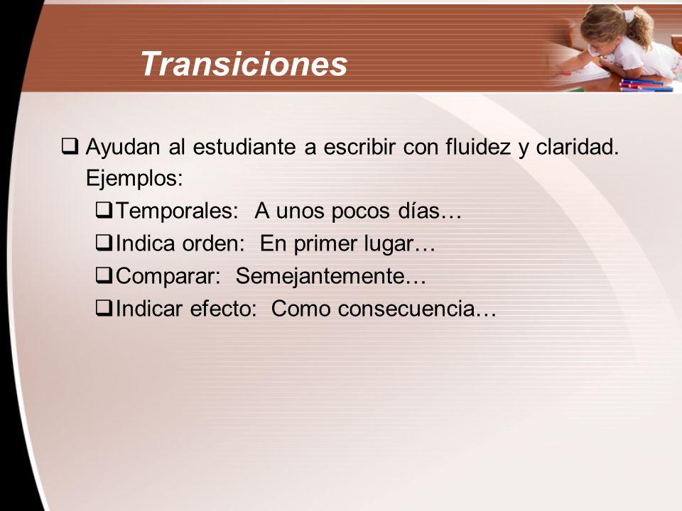 Transiciones Ayudan al estudiante a escribir con fluidez y claridad.