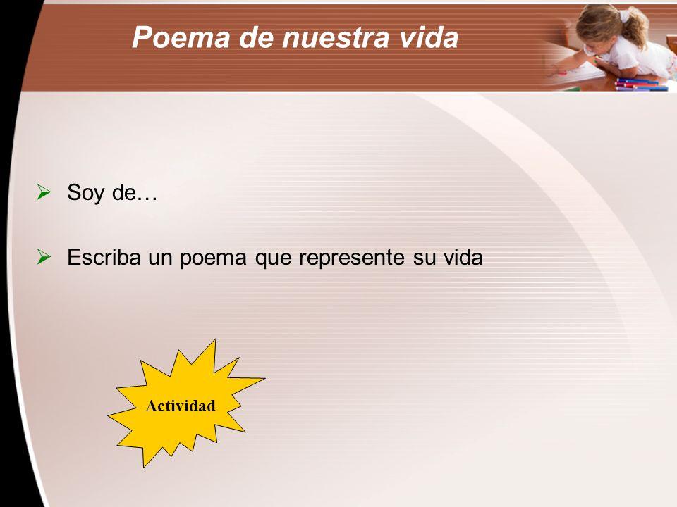 Poema de nuestra vida Soy de… Escriba un poema que represente su vida