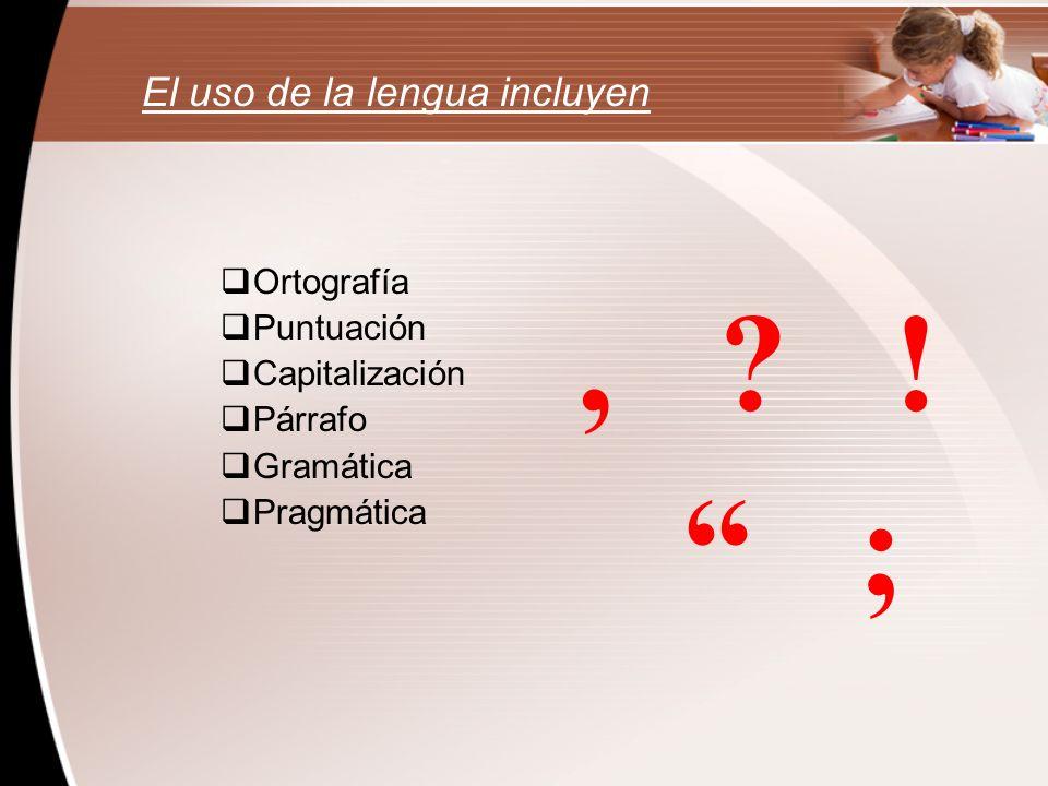 , ! ; El uso de la lengua incluyen Ortografía Puntuación
