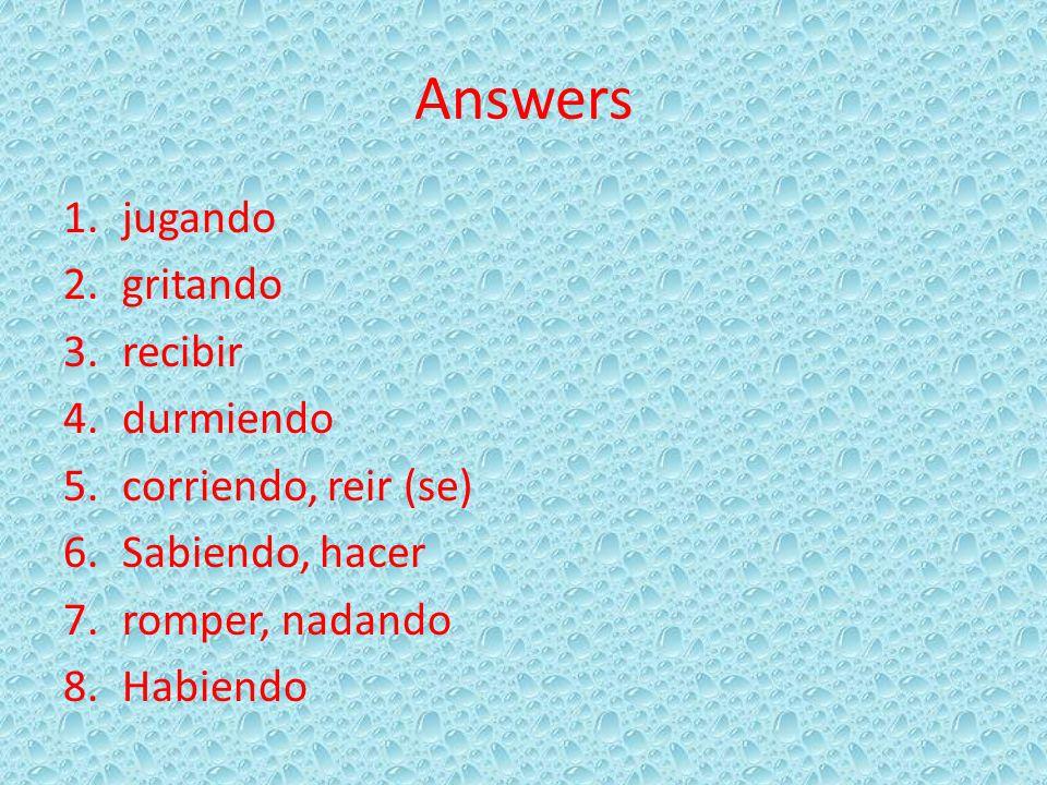 Answers jugando gritando recibir durmiendo corriendo, reir (se)