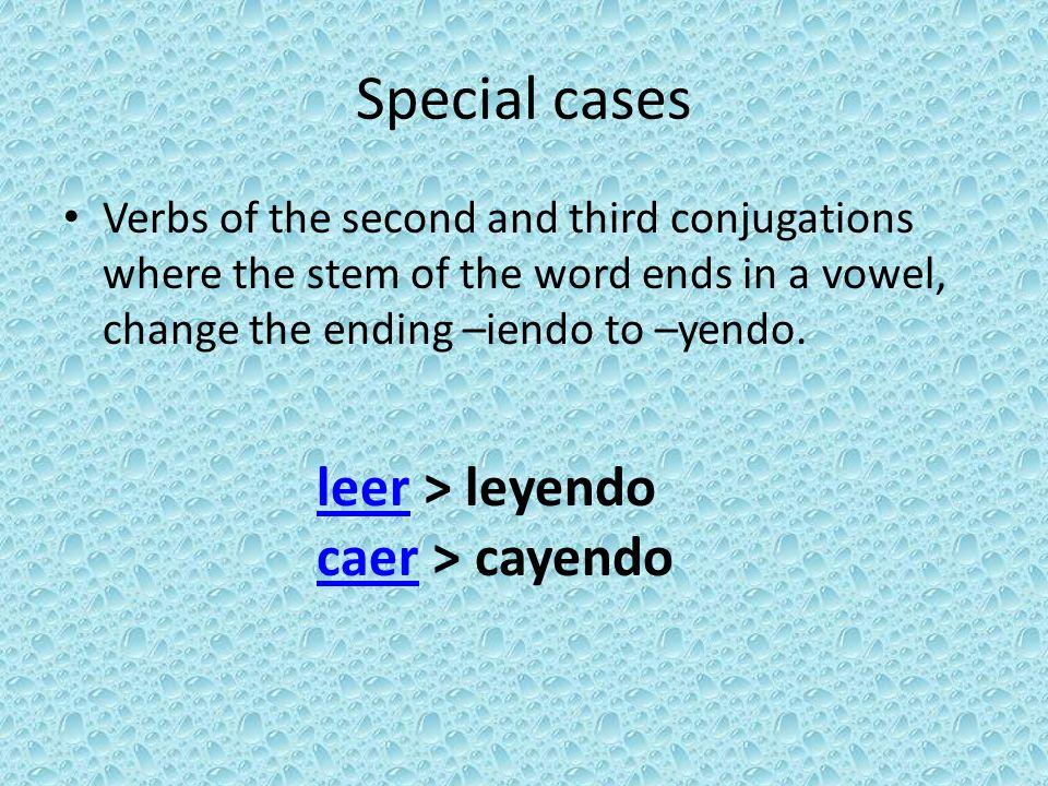 Special cases leer > leyendo caer > cayendo