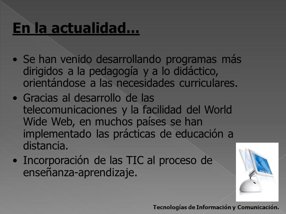 En la actualidad... Se han venido desarrollando programas más dirigidos a la pedagogía y a lo didáctico, orientándose a las necesidades curriculares.