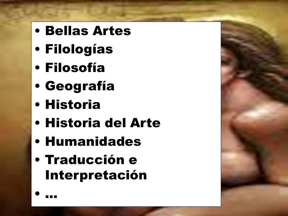 Bellas Artes Filologías. Filosofía. Geografía. Historia. Historia del Arte. Humanidades. Traducción e Interpretación.