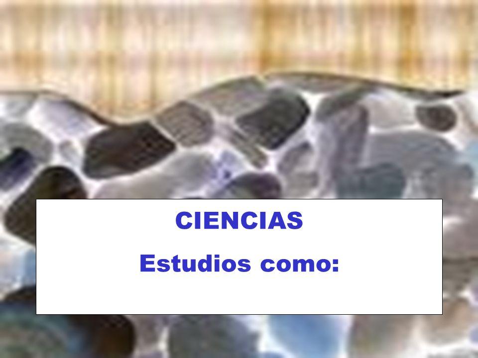CIENCIAS Estudios como: