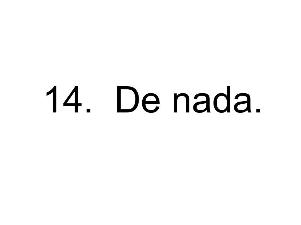 14. De nada.
