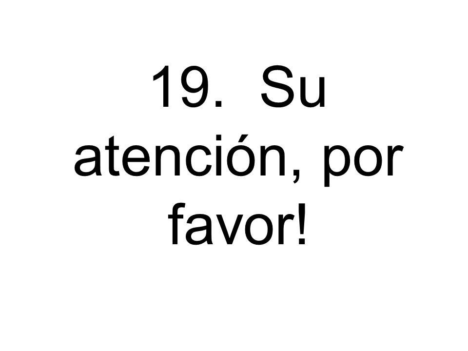 19. Su atención, por favor!