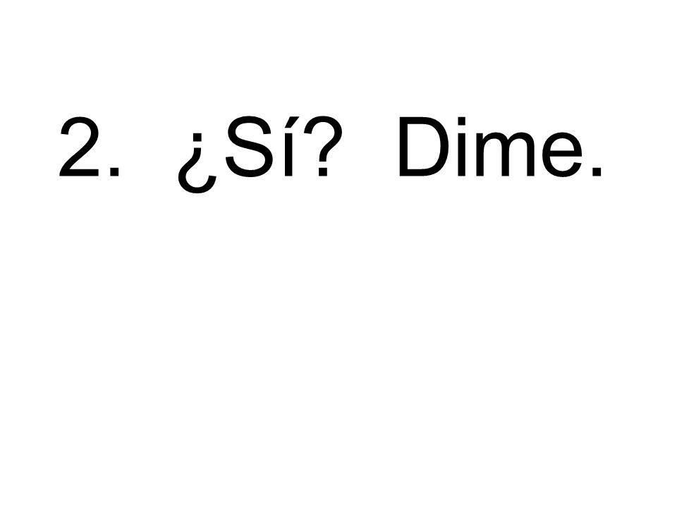 2. ¿Sí Dime.