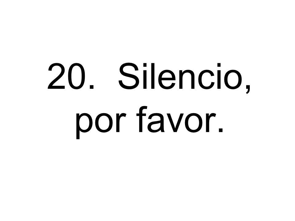 20. Silencio, por favor.