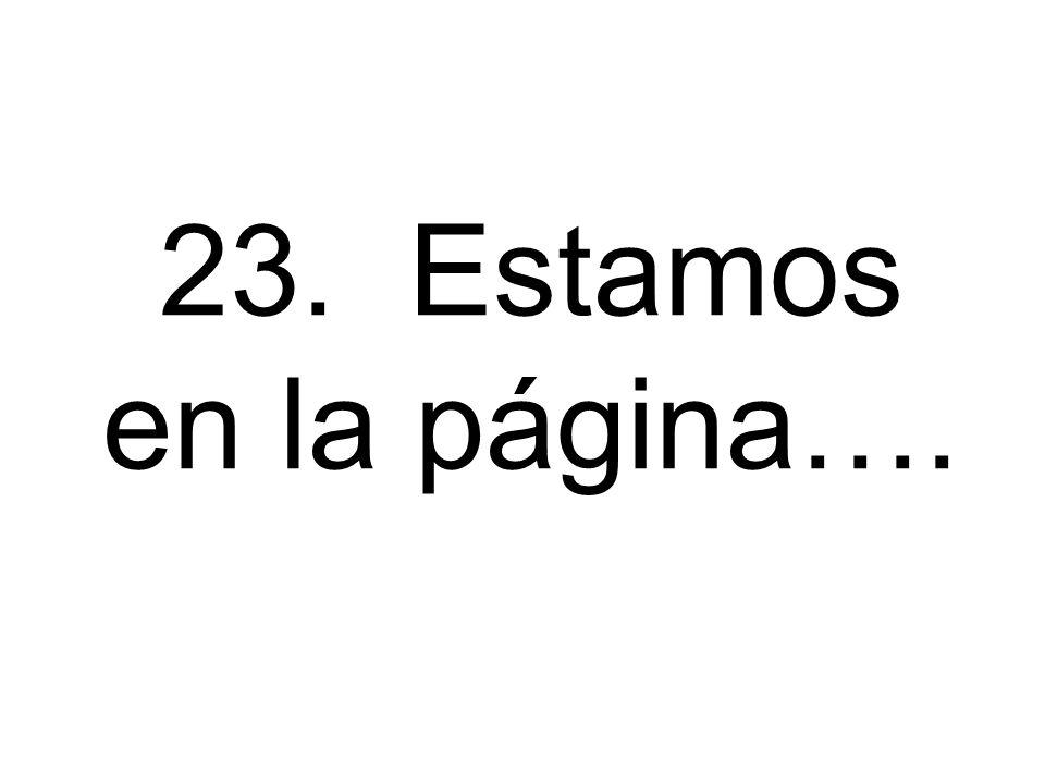 23. Estamos en la página….