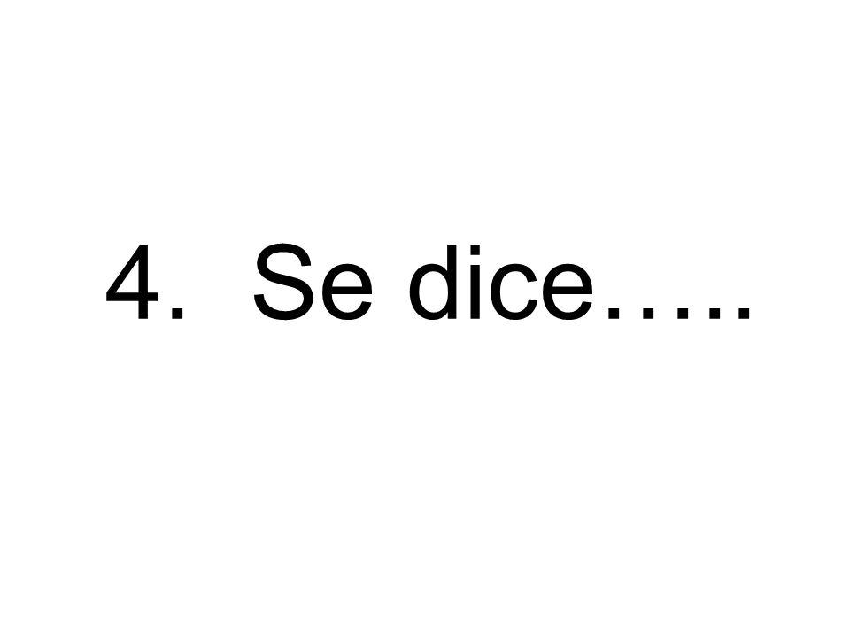 4. Se dice…..